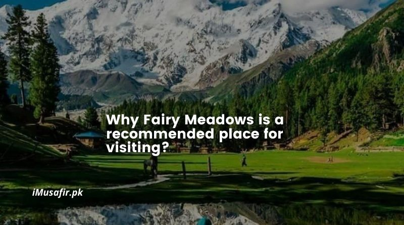 Why Fairy Meadows is a recommended place for visiting?